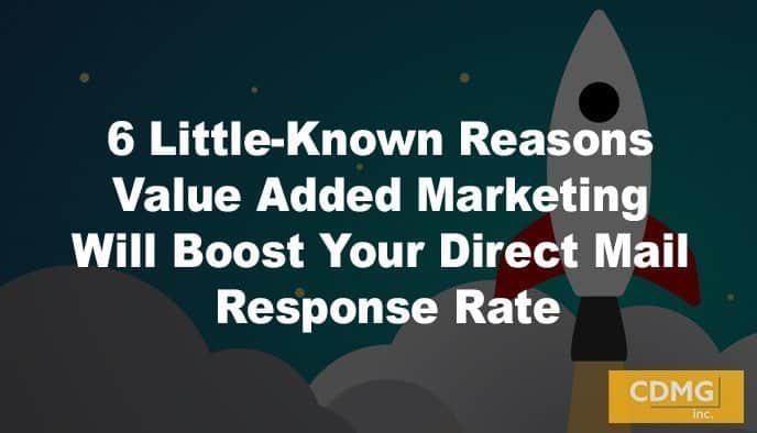6 Little-Known Reasons Value Added Marketing Will Boost Your Direct Mail Response Rate
