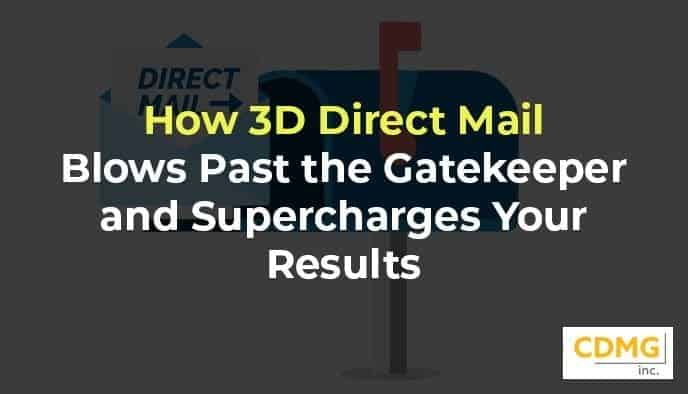 How 3D Direct Mail Blows Past the Gatekeeper and Supercharges Your Results
