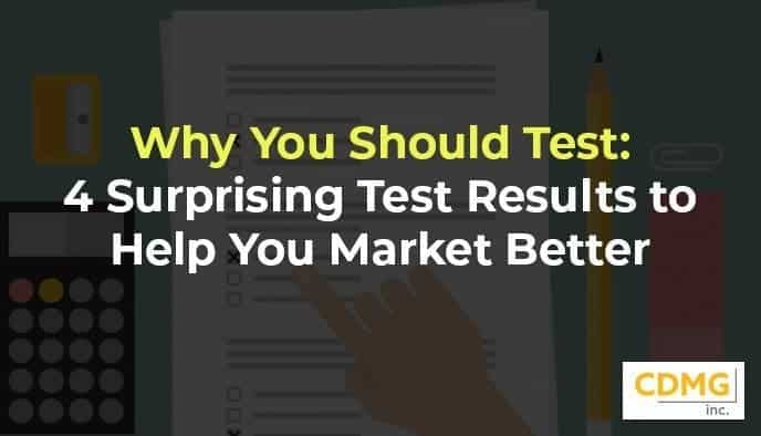 Why You Should Test: 4 Surprising Test Results to Help You Market Better