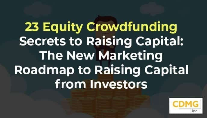 23 Equity Crowdfunding Secrets to Raising Capital: The New Marketing Roadmap to Raising Capital from Investors