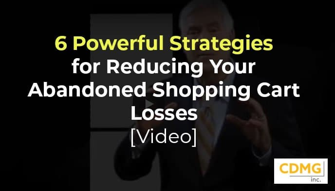 6 Powerful Strategies for Reducing Your Abandoned Shopping Cart Losses [video]