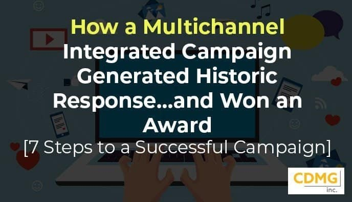 How a Multichannel Integrated Campaign Generated Historic Response…and Won an Award [7 Steps to a Successful Campaign]