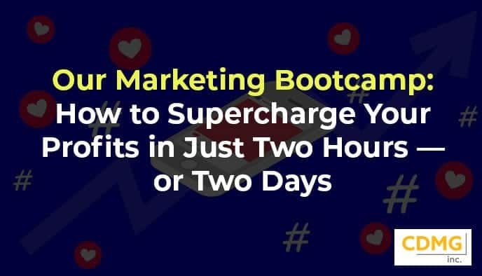 Our Marketing Bootcamp: How to Supercharge Your Profits in Just Two Hours — or Two Days