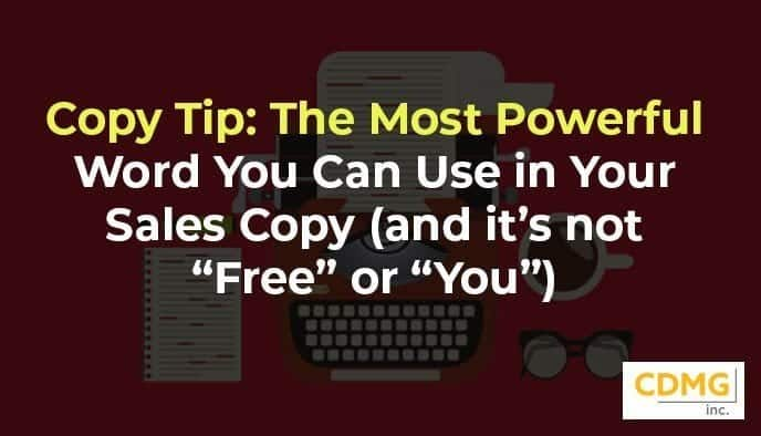 "Copy Tip: The Most Powerful Word You Can Use in Your Sales Copy (and it's not ""Free"" or ""You"")"