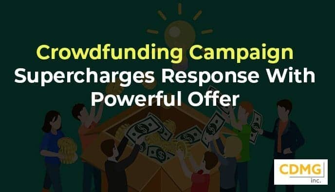 Crowdfunding Campaign Supercharges Response With Powerful Offer