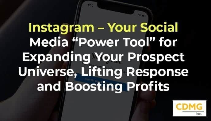 "Instagram – Your Social Media ""Power Tool"" for Expanding Your Prospect Universe, Lifting Response and Boosting Profits"