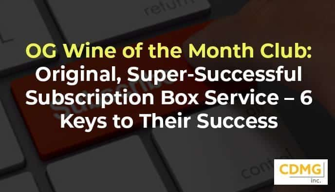 OG Wine of the Month Club: Original, Super-Successful Subscription Box Service – 6 Keys to Their Success