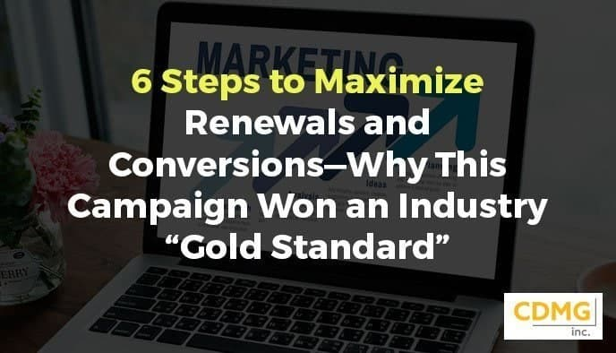 "6 Steps to Maximize Renewals and Conversions—Why This Campaign Won an Industry ""Gold Standard"""