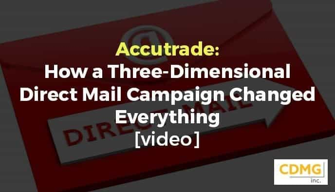 Accutrade: How a Three-Dimensional Direct Mail Campaign Changed Everything [video]