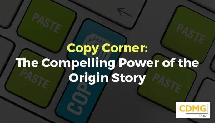Copy Corner: The Compelling Power of the Origin Story