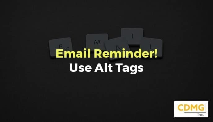 Email Reminder! Use Alt Tags
