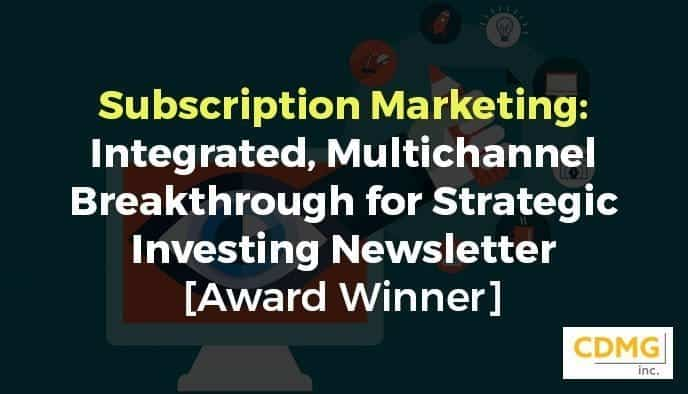 Subscription Marketing: Integrated, Multichannel Breakthrough for Strategic Investing Newsletter [Award Winner]