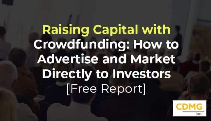 Raising Capital with Crowdfunding: How to Advertise and Market Directly to Investors [Free Report]