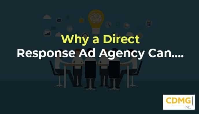 Why a Direct Response Ad Agency Can….
