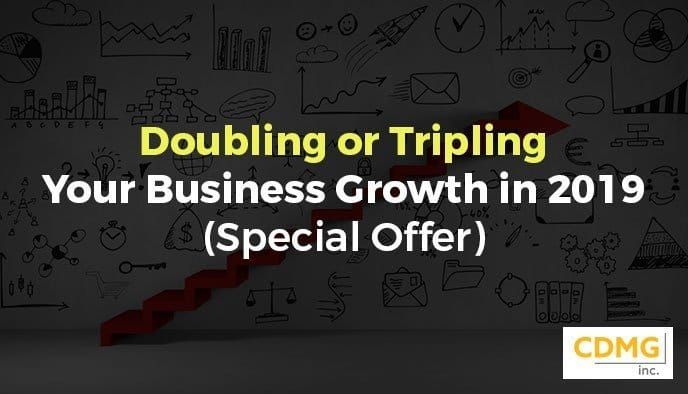 Doubling or Tripling Your Business Growth in 2019 (Special Offer)