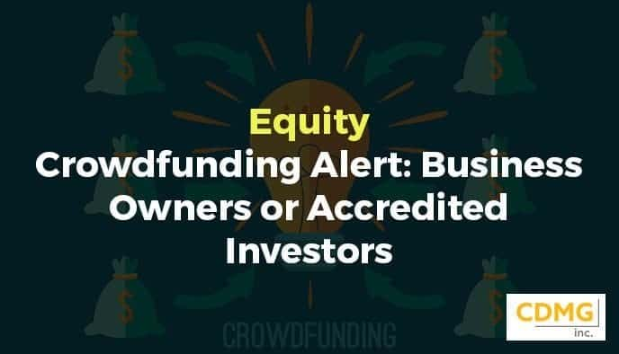Equity Crowdfunding Alert: Business Owners or Accredited Investors