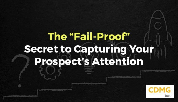 "The ""Fail-Proof"" Secret to Capturing Your Prospect's Attention"