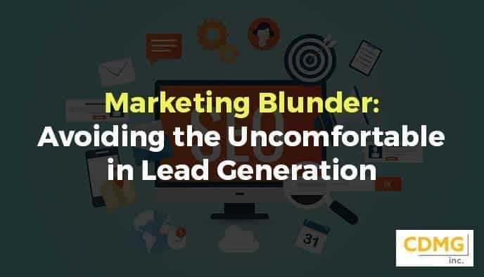 Marketing Blunder: Avoiding the Uncomfortable in Lead Generation