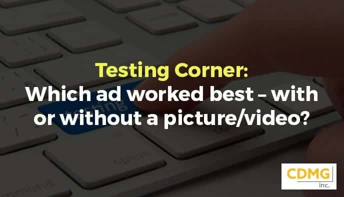 Testing Corner: Which ad worked best – with or without a picture/video?