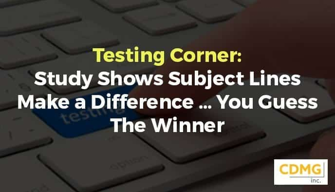Testing Corner: Study Shows Subject Lines Make a Difference … You Guess The Winner