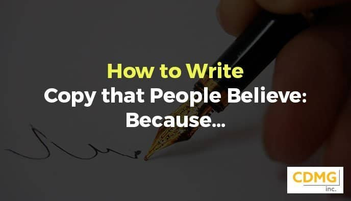 How to Write Copy that People Believe: Because…