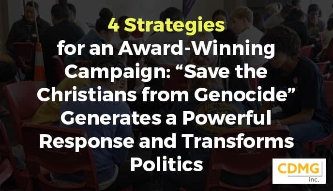 """4 Strategies for an Award-Winning Campaign: """"Save the Christians from Genocide"""" Generates a Powerful Response and Transforms Politics"""