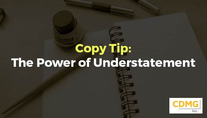 Copy Tip: The Power of Understatement