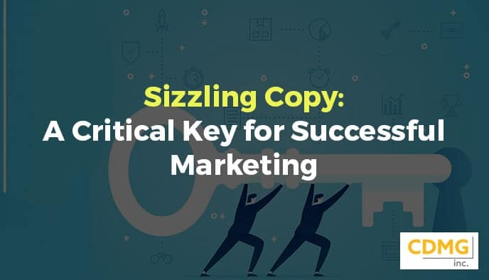 Sizzling Copy: A Critical Key for Successful Marketing