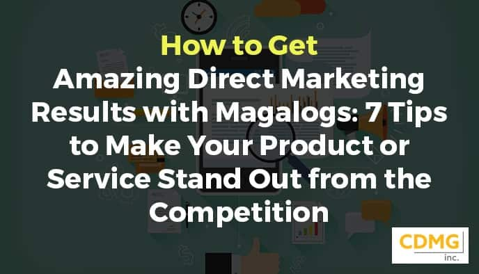 How to Get Amazing Direct Marketing Results with Magalogs: 7 Tips to Make Your Product or Service Stand Out from the Competition