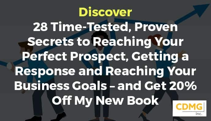 Discover 28 Time-Tested, Proven Secrets to Reaching Your Perfect Prospect, Getting a Response and Reaching Your Business Goals – and Get 20% Off My New Book