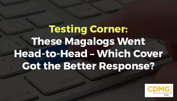Testing Corner: These Magalogs Went Head-to-Head – Which Cover Got the Better Response?