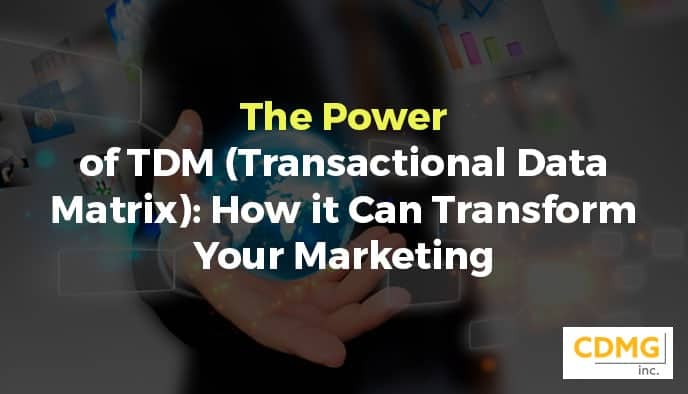 The Power of TDM (Transactional Data Matrix): How it Can Transform Your Marketing