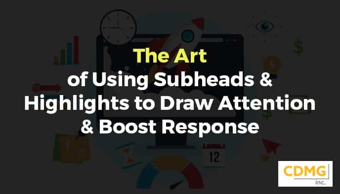 The Art of Using Subheads & Highlights to Draw Attention & Boost Response