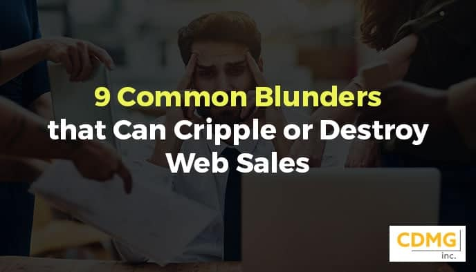 9 Common Blunders that Can Cripple or Destroy Web Sales