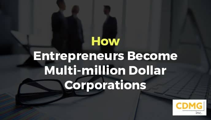 How Entrepreneurs Become Multi-million Dollar Corporations