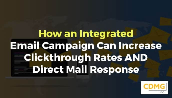 How an Integrated Email Campaign Can Increase Clickthrough Rates AND Direct Mail Response