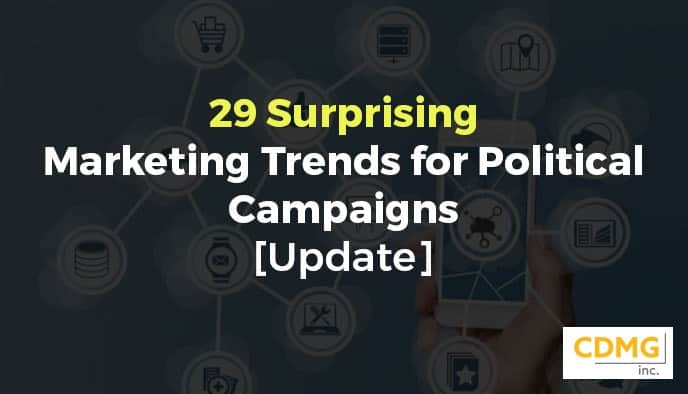 29 Surprising Marketing Trends for Political Campaigns [Update]