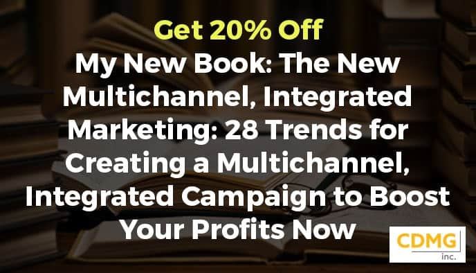 Get 20% Off My New Book: The New Multichannel, Integrated Marketing: 28 Trends for Creating a Multichannel, Integrated Campaign to Boost Your Profits Now