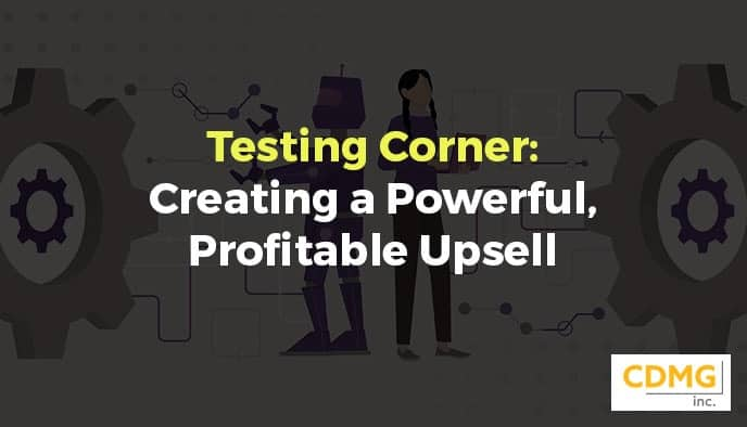 Testing Corner: Creating a Powerful, Profitable Upsell