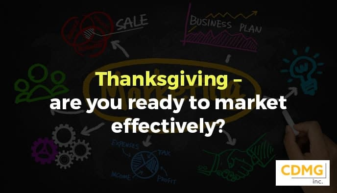 Thanksgiving – are you ready to market effectively?