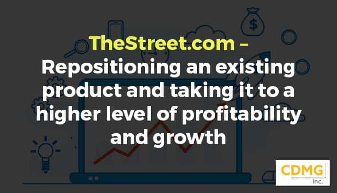TheStreet.com – Repositioning an existing product and taking it to a higher level of profitability and growth