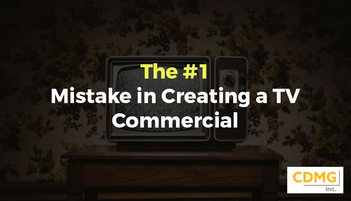 The #1 Mistake in Creating a TV Commercial