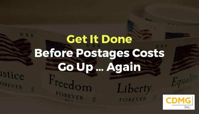 Get It Done Before Postages Costs Go Up … Again