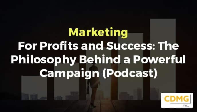 Marketing For Profits and Success: The Philosophy Behind a Powerful Campaign (Podcast)