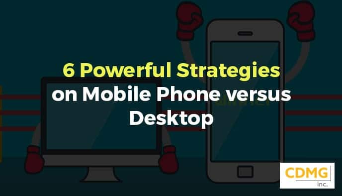 6 Powerful Strategies on Mobile Phone versus Desktop