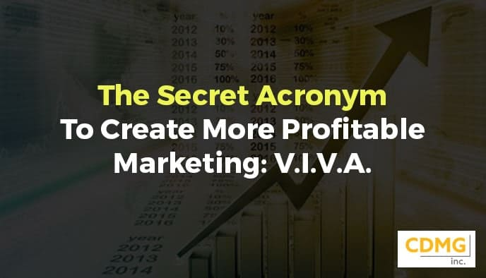 The Secret Acronym To Create More Profitable Marketing: V.I.V.A.