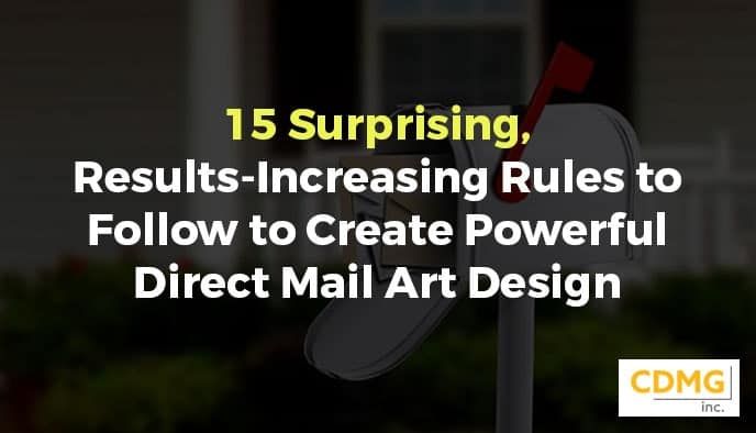 15 Surprising, Results-Increasing Rules to Follow to Create Powerful Direct Mail Art Design