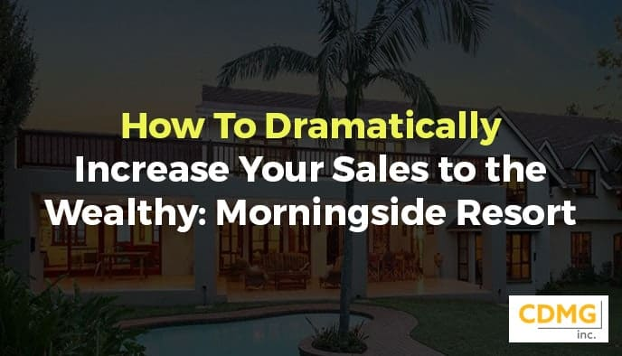 How To Dramatically Increase Your Sales to the Wealthy: Morningside Resort