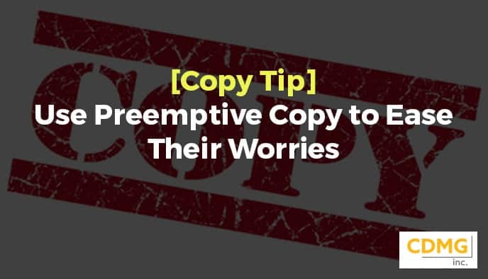 [Copy Tip] Use Preemptive Copy to Ease Their Worries