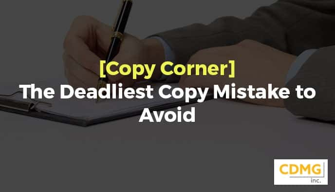[Copy Corner] The Deadliest Copy Mistake to Avoid
